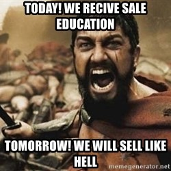 300 - TODAY! WE RECIVE SALE EDUCATION  Tomorrow! WE wILL SELL LIKE HELL