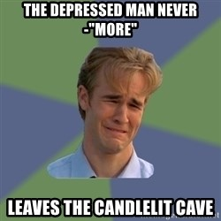 "Sad Face Guy - the depressed man never-""more"" leaves the CANDLELIT cave"