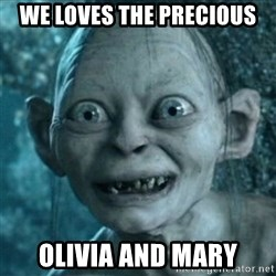 My Precious Gollum - We loves the precious Olivia and mary