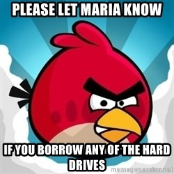 Angry Bird - pLEASE LET MARIA KNOW IF YOU BORROW ANY OF THE HARD DRIVES