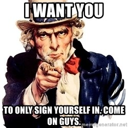 Uncle Sam Point - I WANT YOU TO ONLY SIGN YOURSELF IN. COME ON GUYs.