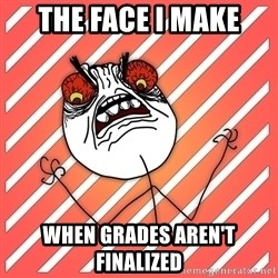 iHate - The face i make when grades aren't finalized