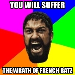 sparta - YOU WILL SUFFER  THE WRATH OF FRENCH BATZ