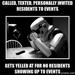 Sad Trooper - called, texted, personally invited residents to events gets yelled at for no residents showing up to events