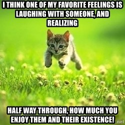 God Kills A Kitten - I think one of my favorite feelings is laughing with someone, and realizing half way through, how much you enjoy them and their existence!