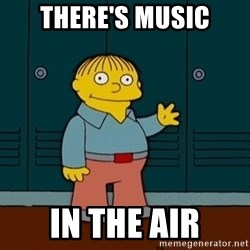 Ralph Wiggum - there's music in the air