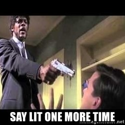 Say what again - say lit one more time