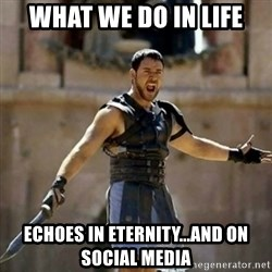 GLADIATOR - what we do in life echoes in eternity...and on social media