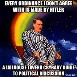 Bed Time Hitler - Every ordinance I don't agree with is made by Hitler A jailhouse tavern crybaby guide to political discussion