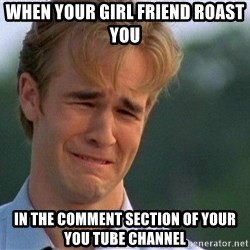 Dawson Crying - When your girl friend roast you  in the comment section of your YOU TUBE channel
