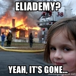 Disaster Girl - eliademy? yeah, It's gone...