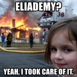 Disaster Girl - Eliademy? Yeah, i took care of it.