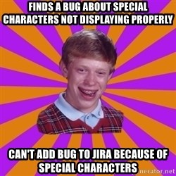 Unlucky Brian Strikes Again - Finds a bug about special characters not displaying properly can't add bug to JIRA because of special characters