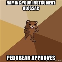 Pedo Bear From Beyond - Naming your instrument GLOSSAc Pedobear approves