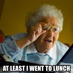 Internet Grandma Surprise - at least i went to lunch