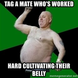 The Football Fan - TAG A MATE WHO'S WORKED HARD CULTIVATING THEIR BELLY