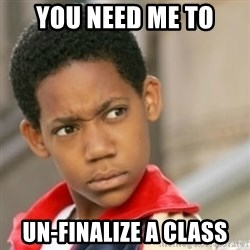 bivaloe - You need me to un-FINALIZE a class