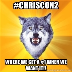 Courage Wolf - #chriscon2 Where we get a #1 when we want it!!
