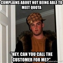 """Scumbag Steve - COMPLAINS ABOUT NOT BEING ABLE TO MEET QUOTA """"HEY, CAN YOU CALL THE CUSTOMER FOR ME?"""""""