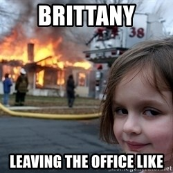 Disaster Girl - Brittany Leaving the office like