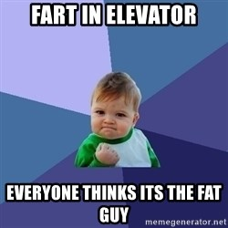 Success Kid - fart in elevator everyone thinks its the fat guy