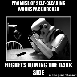 Sad Trooper - promise of SELF-CLEANING WORKSPACE broken Regrets joining the dark side