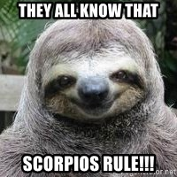 Sexual Sloth - They all know that Scorpios Rule!!!