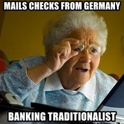 Internet Grandma Surprise - Mails checks from Germany Banking traditionalist
