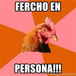 Anti Joke Chicken - fercho en persona!!!