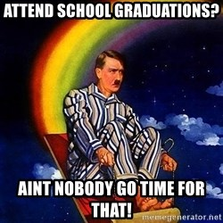 Bed Time Hitler - aTTEND SCHOOL GRADUATIONS? AINT NOBODY GO TIME FOR THAT!