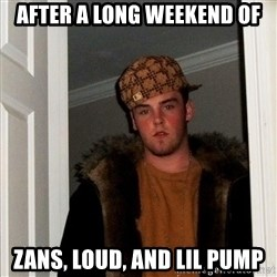 Scumbag Steve - After a long weekend of Zans, loud, and lil pump