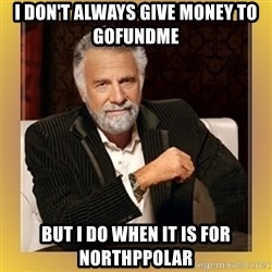 XX beer guy - I don't always give money to gofundme but i do when it is for northppolar