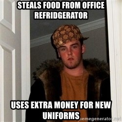 Scumbag Steve - STEALS FOOD FROM OFFICE REFRIDGERATOR USES EXTRA MONEY FOR NEW UNIFORMS