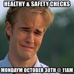 Dawson Crying - healthy & safety checks mondaym october 30th @ 11am