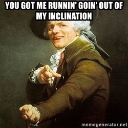 Ducreux - You got me runnin' goin' out of my inclination