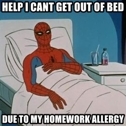 spiderman hospital - Help I cant Get out of bed Due to my homework allergy