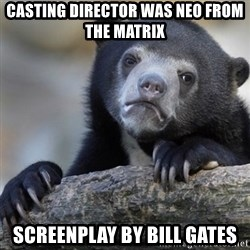 Confession Bear - casting director was Neo from the Matrix screenplay by Bill Gates