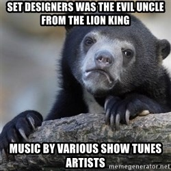 Confession Bear - set designers was the evil uncle from the lion king music by various show tunes artists