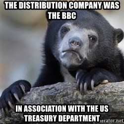 Confession Bear - the distribution company was the BBC in association with the US treasury department