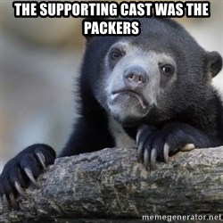 Confession Bear - the supporting cast was the Packers