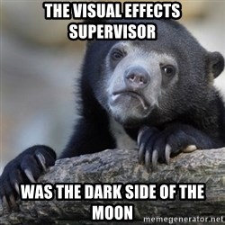 Confession Bear - the visual effects supervisor was the dark side of the moon