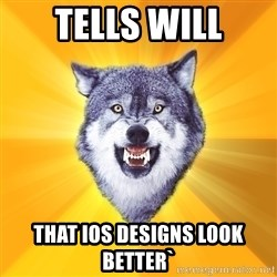 Courage Wolf - Tells will that ios designs look better`