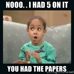 Raven Symone - nooo. . i had 5 on it you had the papers