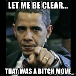 obama pointing - let me be clear... that was a bitch move