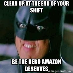 Goddamn Batman - clean up at the end of your shift be the hero amazon deserves