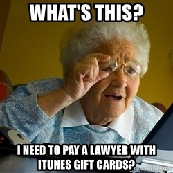 Internet Grandma Surprise - What's this? I need to pay a lawyer with itunes gift cards?