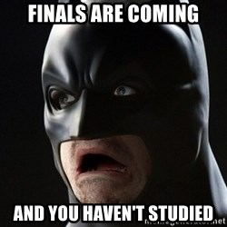 Shocked Batman - Finals are coming and you haven't studied