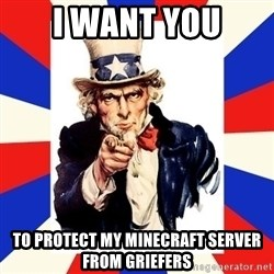 uncle sam i want you - I want you To protect my minecraft server from griefers
