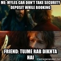 Never Have I Been So Wrong - me: myles car don't take security deposit while booking  friend: tujme rab dikhta hai