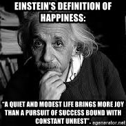 "einstein bhai - Einstein's definition of Happiness: ""a quiet and modest life brings more joy than a pursuit of success bound with constant unrest""."